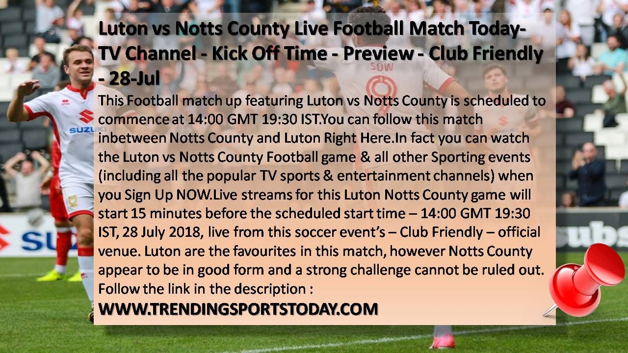 Luton Vs Notts County Live Football Match Today Tv Channel Kick Off Time Preview Club Friendly 28 Jul Http Tv Channel Notts County Live Football Match