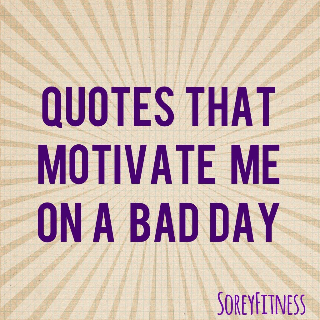 Bad Day Quotes And Sayings: Quotes That Motivate Me On A Bad Day