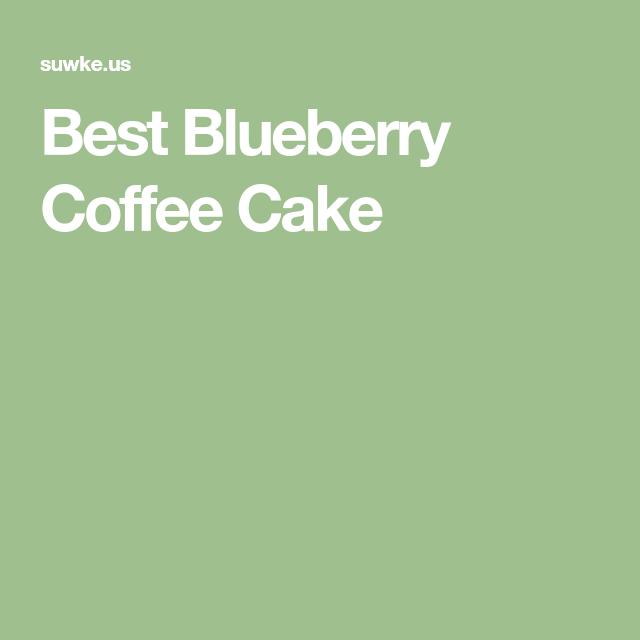 Best Blueberry Coffee Cake In 2020