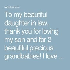 To My Beautiful Daughter In Law Thank You For Loving My Son And For 2 Beautiful Precious Grandbabies I Love You Daughter In Law Quotes I Love My Son Birthday Quotes