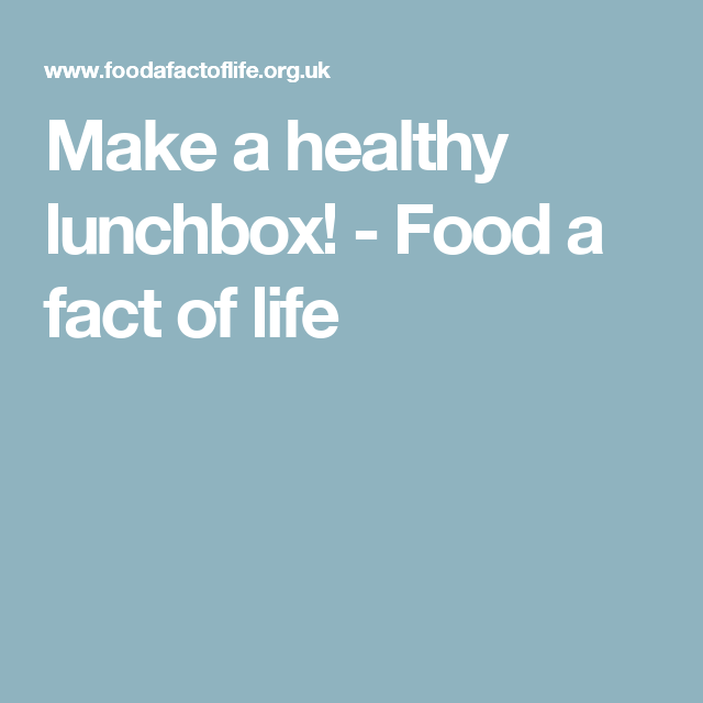 Make a healthy lunchbox! - Food a fact of life