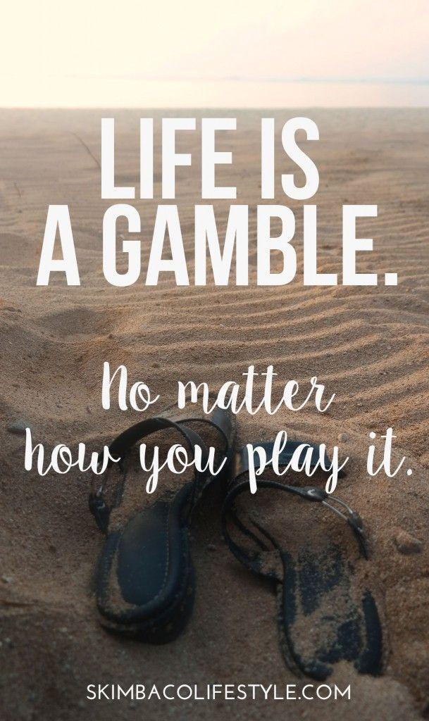 Life Is A Gamble No Matter How You Play It Dengan Gambar Kutipan