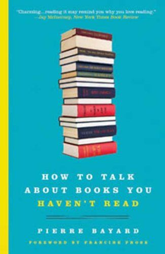 How to Talk About Books You Haven't Read by Pierre Bayard http://www.amazon.com/dp/1596915439/ref=cm_sw_r_pi_dp_c6qowb1NFCGRX