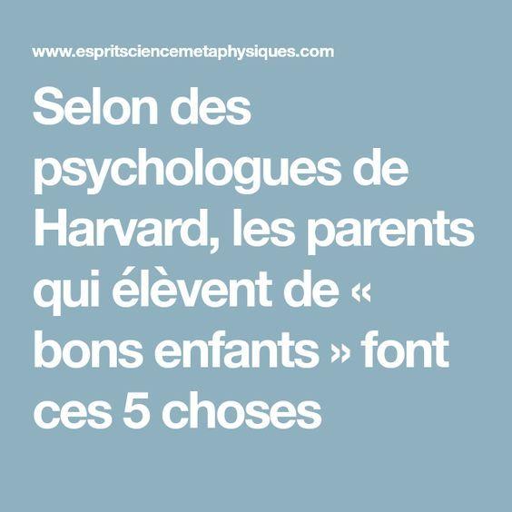 Harvard Ces: Selon Des Psychologues De Harvard, Les Parents Qui élèvent