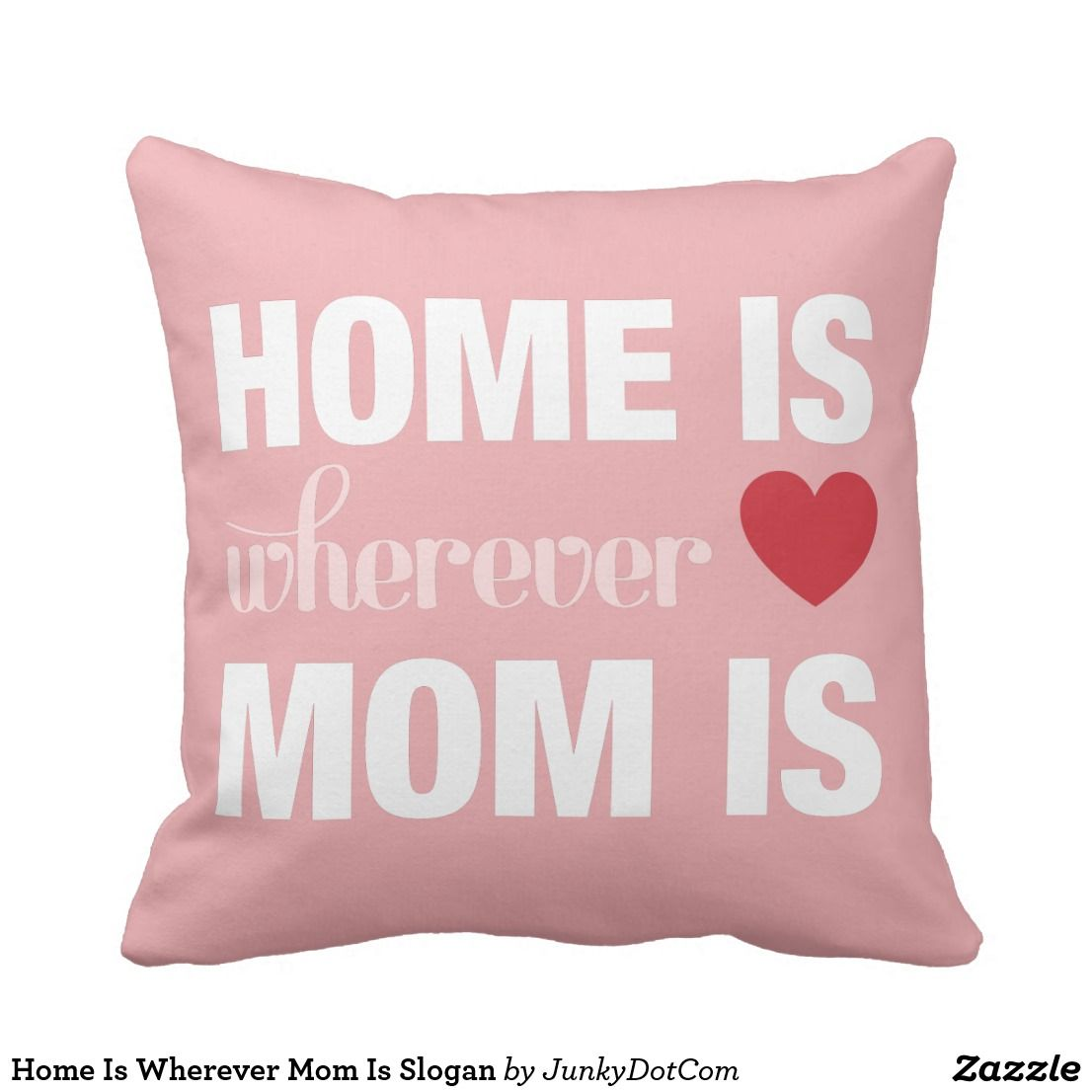 54c4cdc1 Home Is Wherever Mom Is Slogan Throw Pillow mothers day crafts for kids,  mothers day preschool, mothers day cake, mothers day crafts for kids  preschool ...