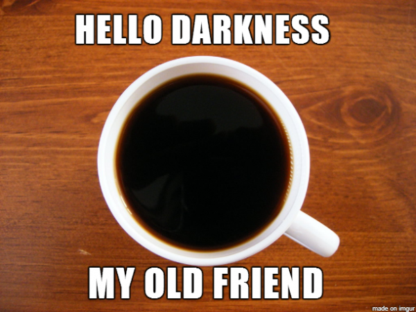 funny coffee meme hello darkness, my old friend Looks