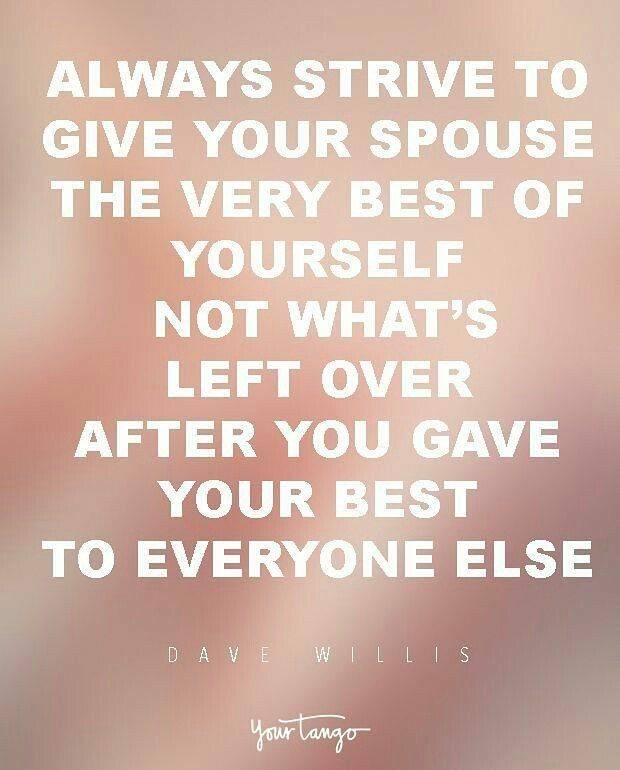 Give your spouse the very best of yourself not the leftovers ...