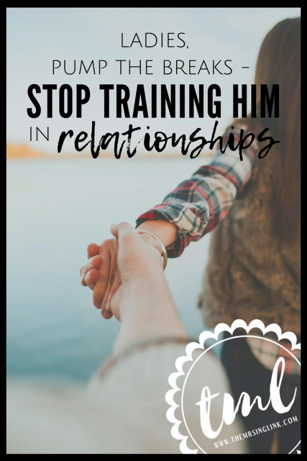 Pump The Brakes - Stop Training Him In Relationships | He doesn't need a teacher - he needs a partner | Ladies if he won't treat you right - that isn't for you to fix | Why you must stop training men how to be in a relationship | Healthy relationships are not taught they are learned | #selfimprovement #singlelife #datingadvice | The best dating advice for single women | theMRSingLink #relationship