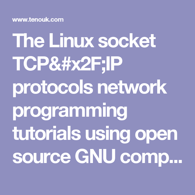 The Linux socket TCP/IP protocols network programming