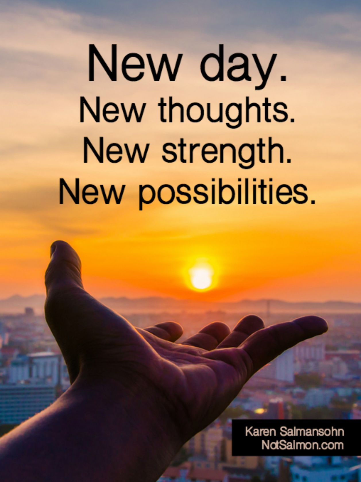 New day. New thoughts. New strength. New possibilities.