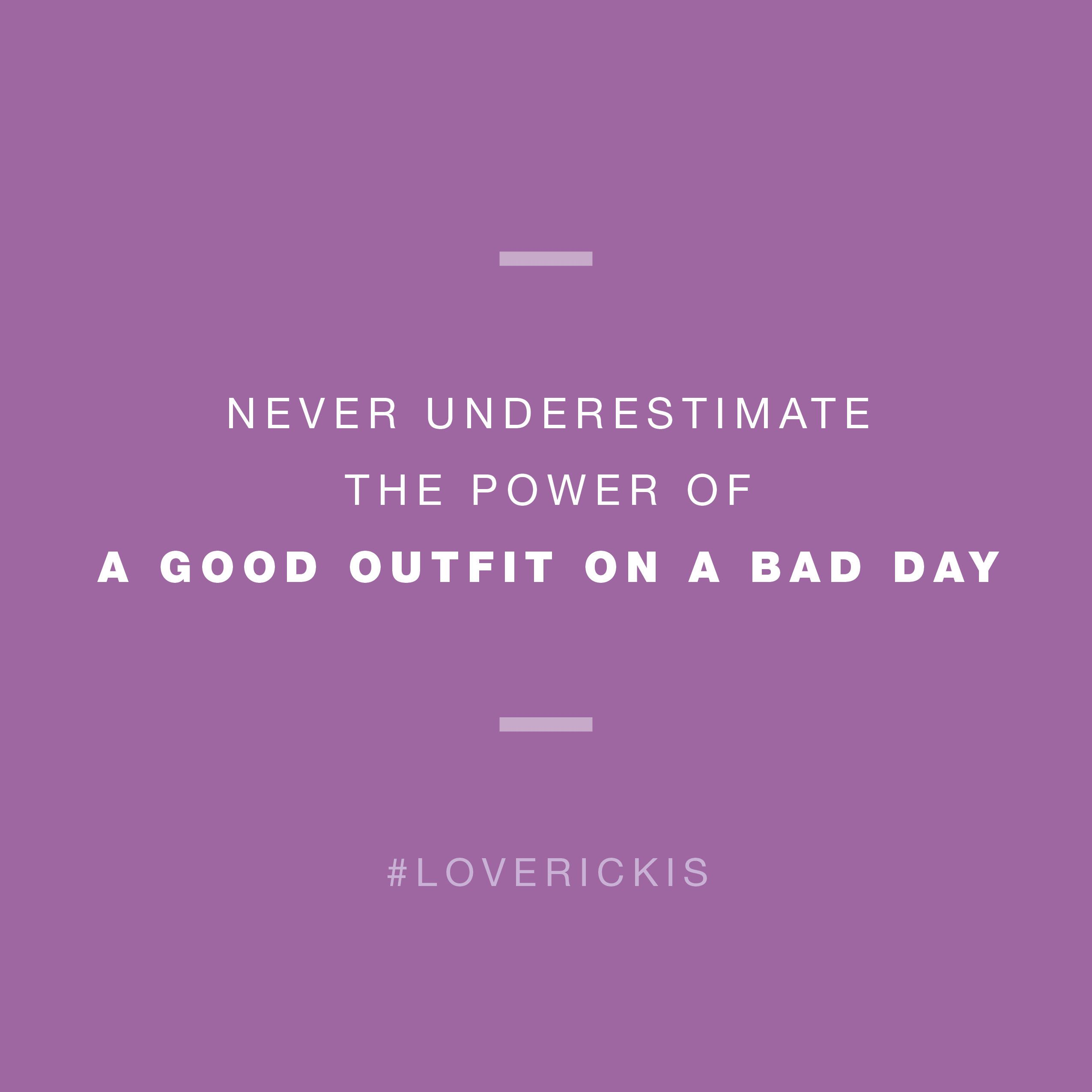 Never Underestimate The Power Of A Good Outfit On A Bad Day Loverickis Rickis Rickisfashion Quote Quotes Wall Quotes Inspirational Quotes Cool Outfits