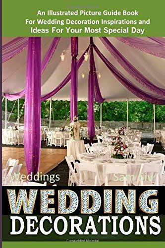 Weddings wedding decorations an illustrated picture guide book for weddings wedding decorations an illustrated picture guide book for wedding decoration inspirations and ideas for junglespirit Image collections