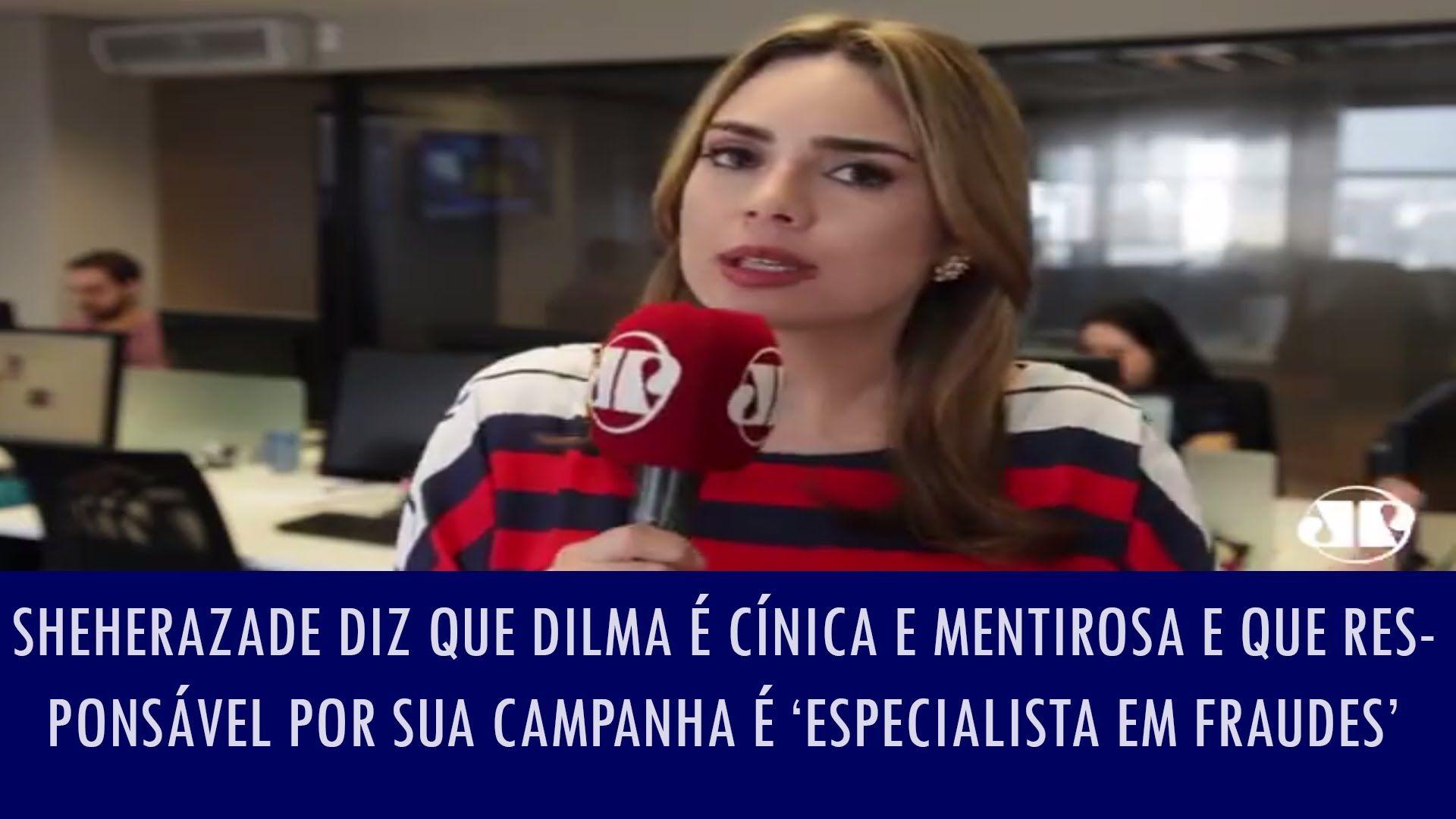 Sheherazade diz que Dilma é cínica e mentirosa e que responsável por sua...