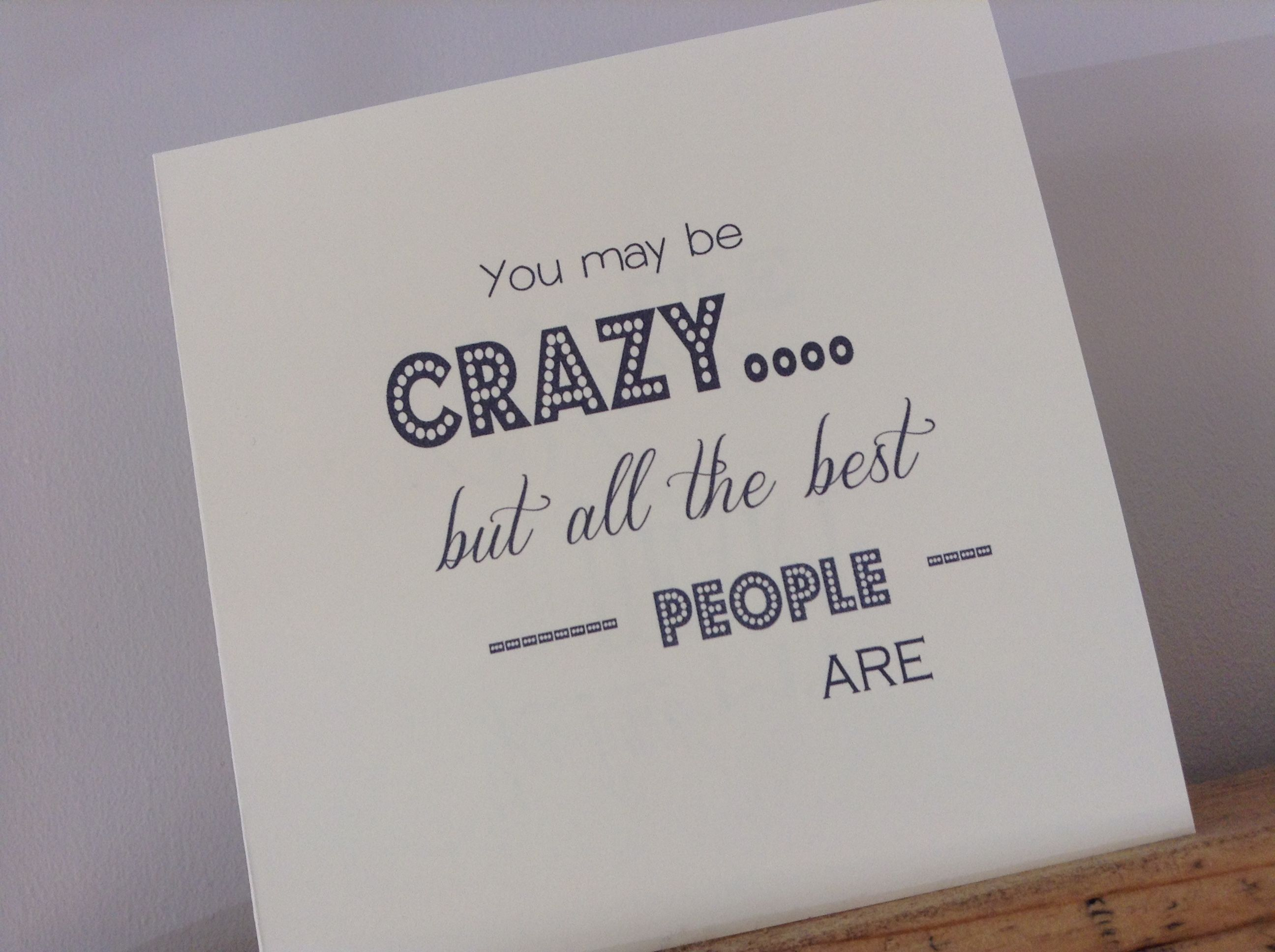 Handmade Funny Greetings Card You May Be Crazy But All The