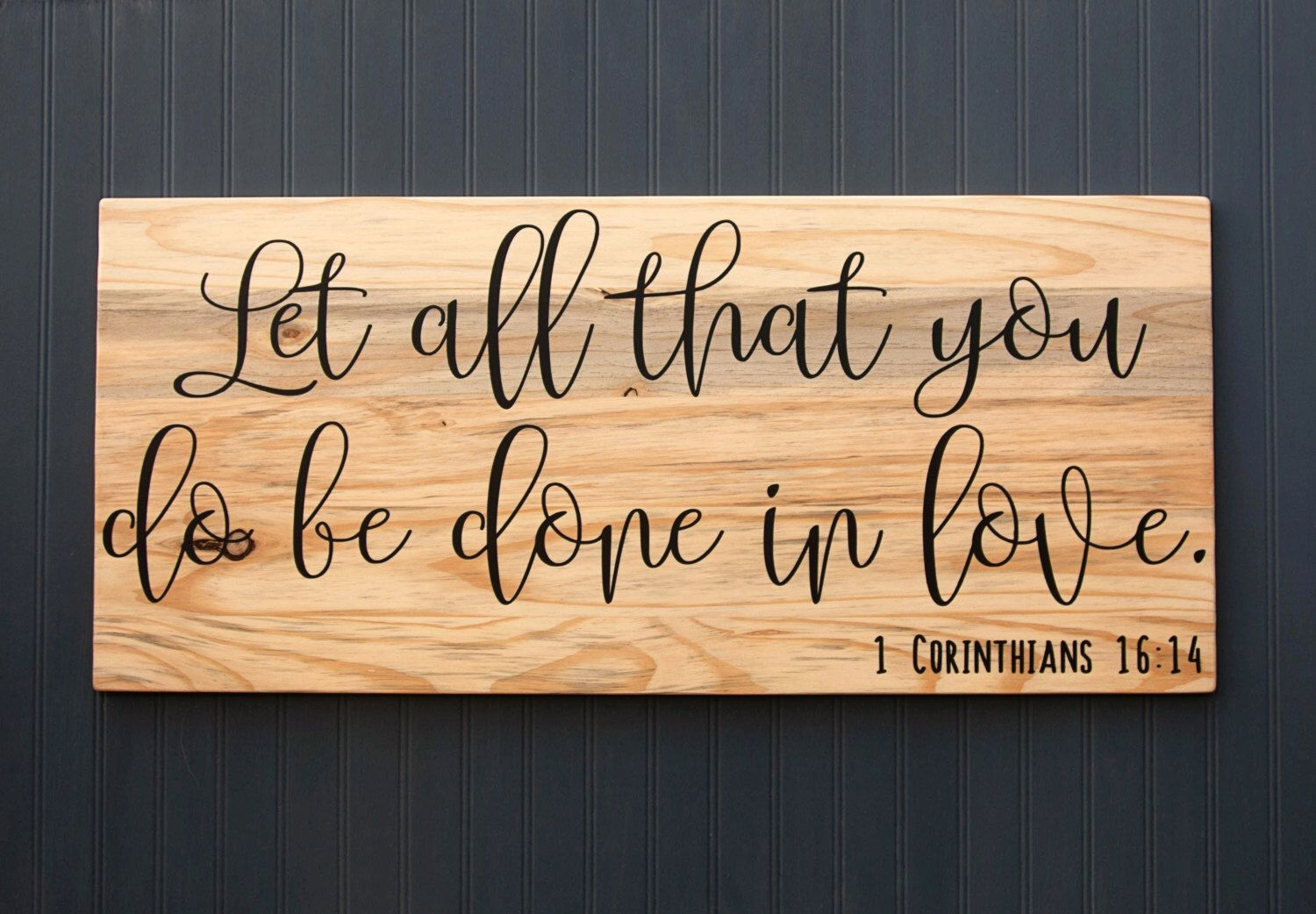 Bible Verse Sign - Scripture - Let all that you do be done in love ...
