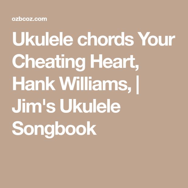 Ukulele Chords Your Cheating Heart Hank Williams Jims Ukulele