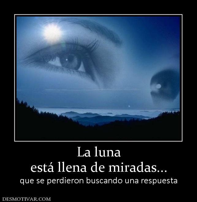 La luna est llena de miradas que se perdieron buscando for Que luna hay esta noche