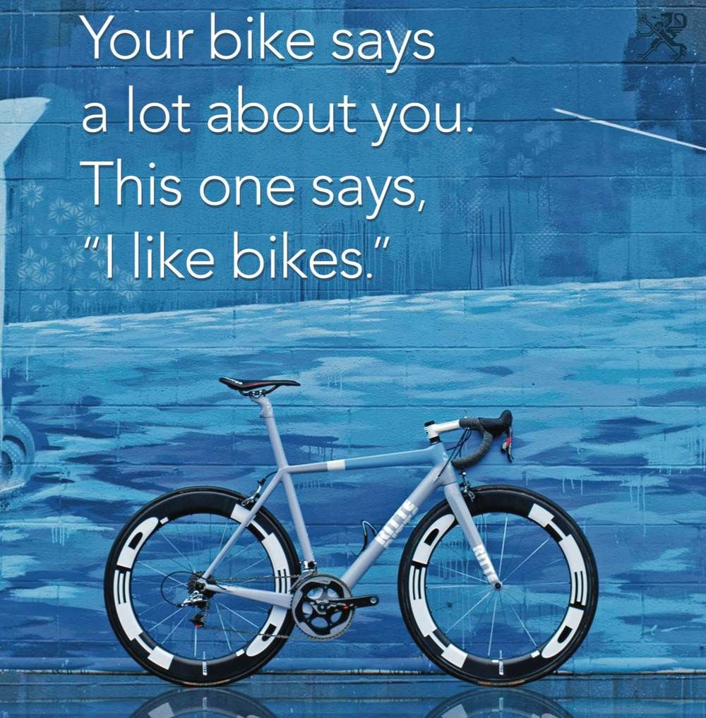 Bike Says Everything About You Bicycle Road Racing Bike Biking
