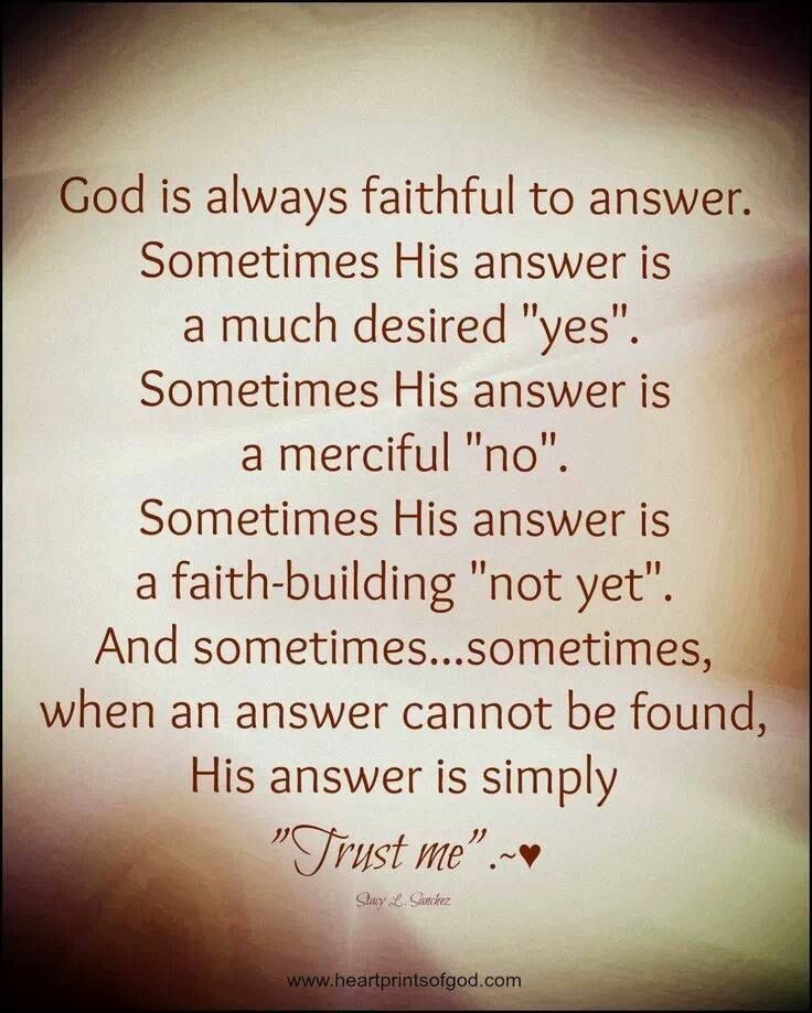 God Is Always Faithful To Answer Sometimes His Answer Is A