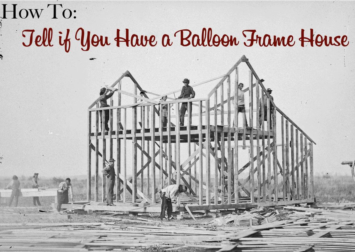 How To: Tell If You Have a Balloon Frame House | Old House Restoring ...