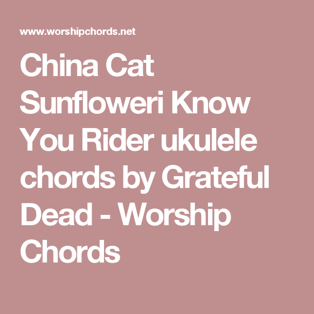 China Cat Sunfloweri Know You Rider Ukulele Chords By Grateful Dead
