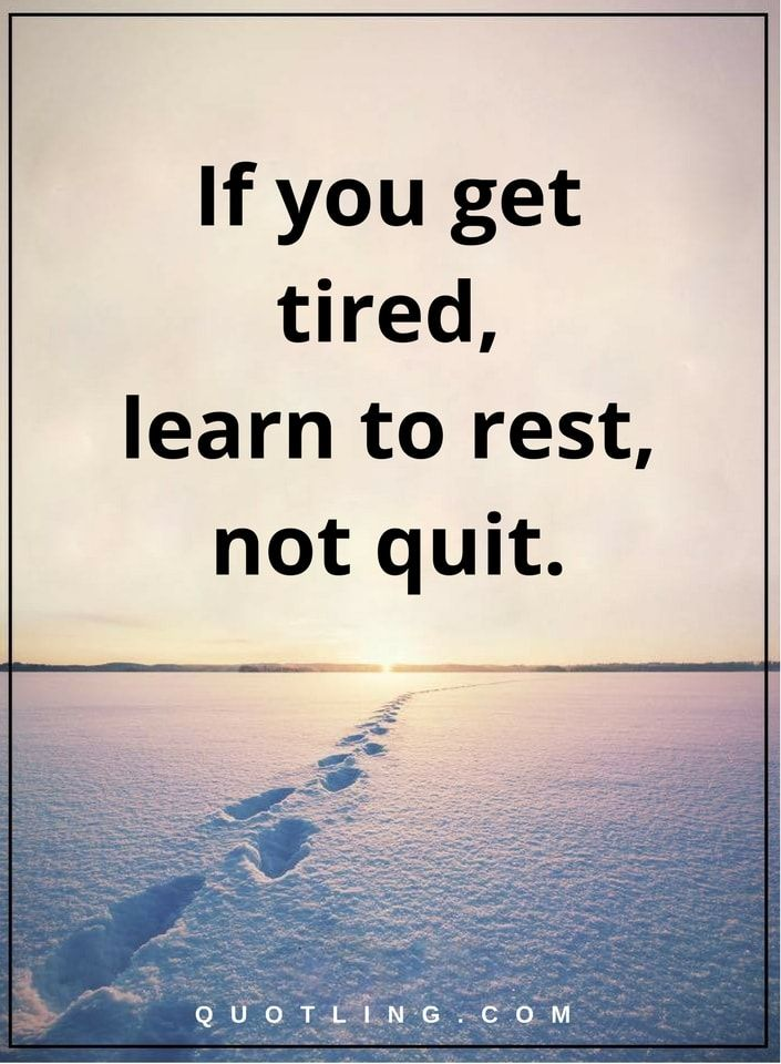 Inspirational Quotes If You Get Tired Learn To Rest Not Quit