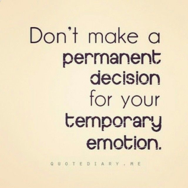 Dont Make A Permanent Decision For Your Temporary Emotion Life Quotes Life Emotions Life Lessons Inspiration Regrets
