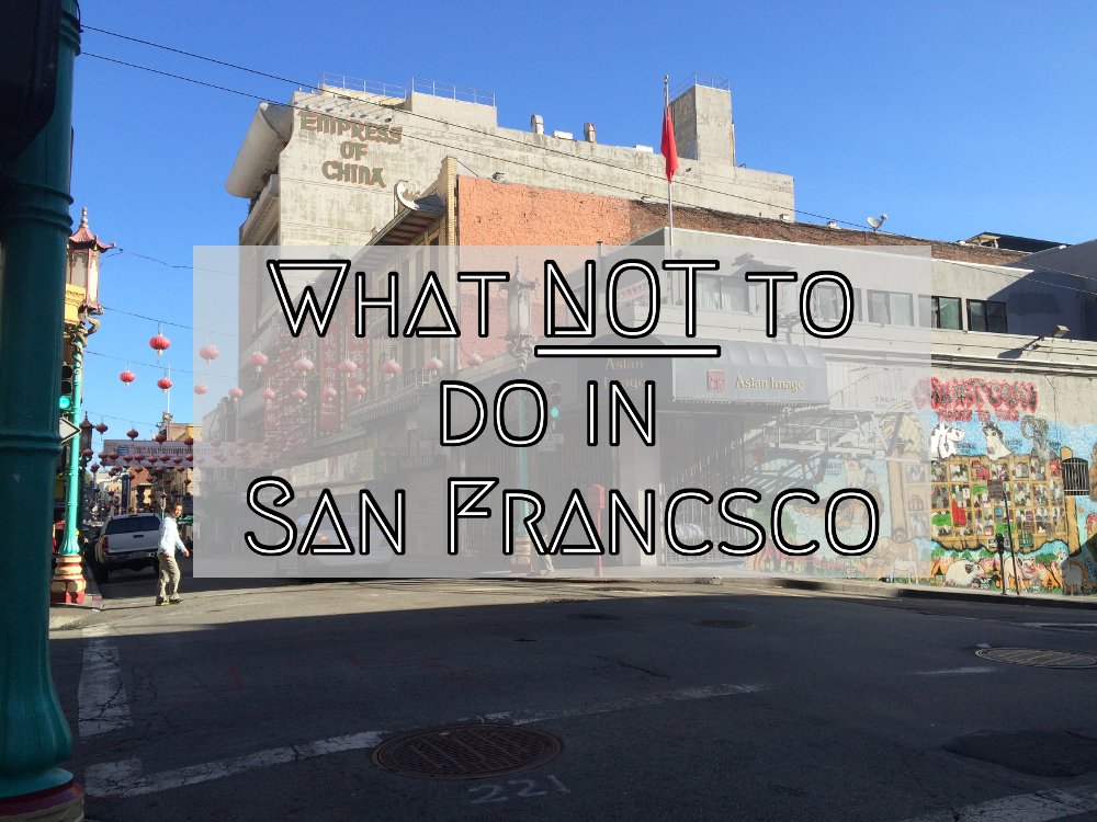 What NOT to do in San Francisco