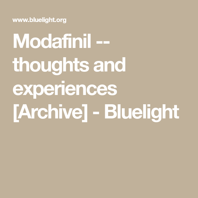 Modafinil -- thoughts and experiences [Archive] - Bluelight