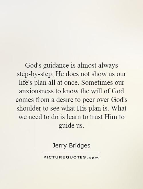 Gods Guidance Is Almost Always Step By Step He Does Not Show Us