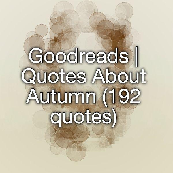 Attirant Goodreads | Quotes About Autumn (192 Quotes)