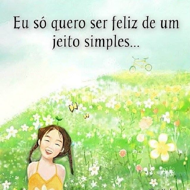 Imagens E Frases Eu Só Quero Ser Feliz De Um Jeito Simples