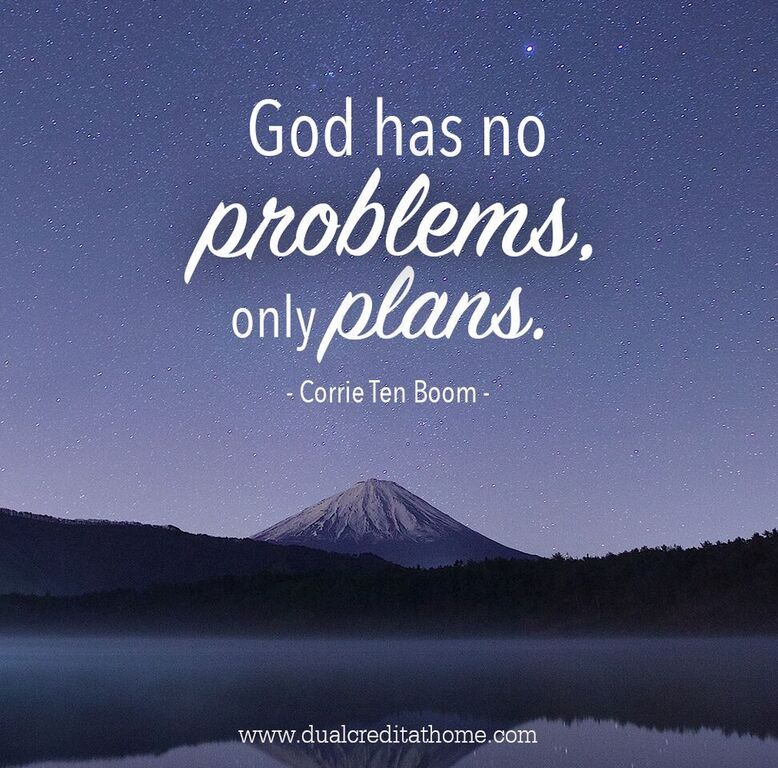 """God Has No Problems, Only Plans."""