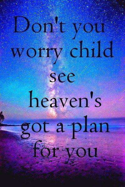 Don't you worry child. see heaven's got a plan for you. | Cute song quotes. Song quotes. Cute songs