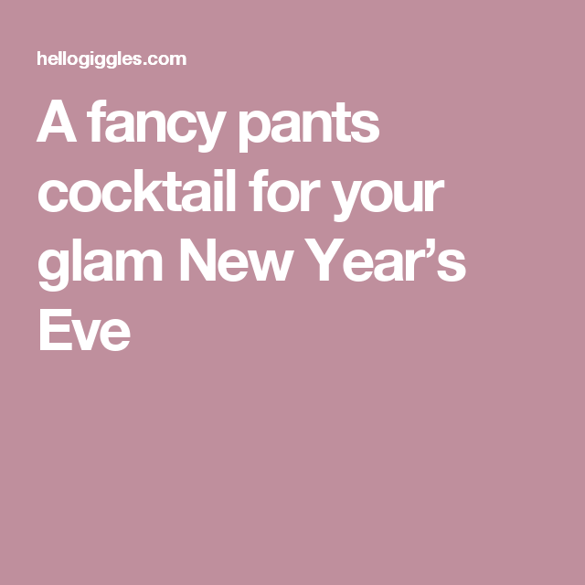 A fancy pants cocktail for your glam New Year's Eve