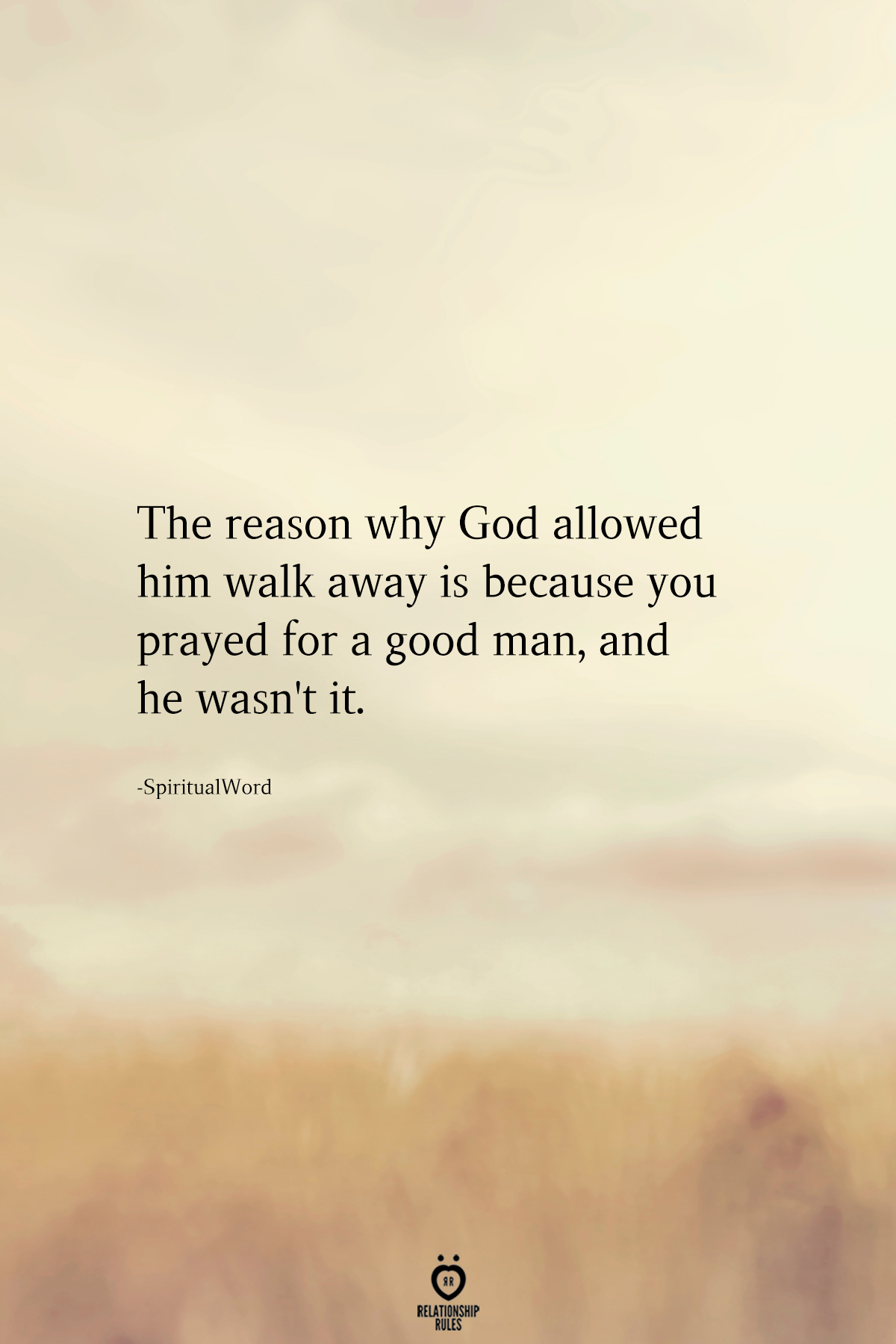 The Reason Why God Allowed Him Walk Away Is Because You Prayed For A Good Man