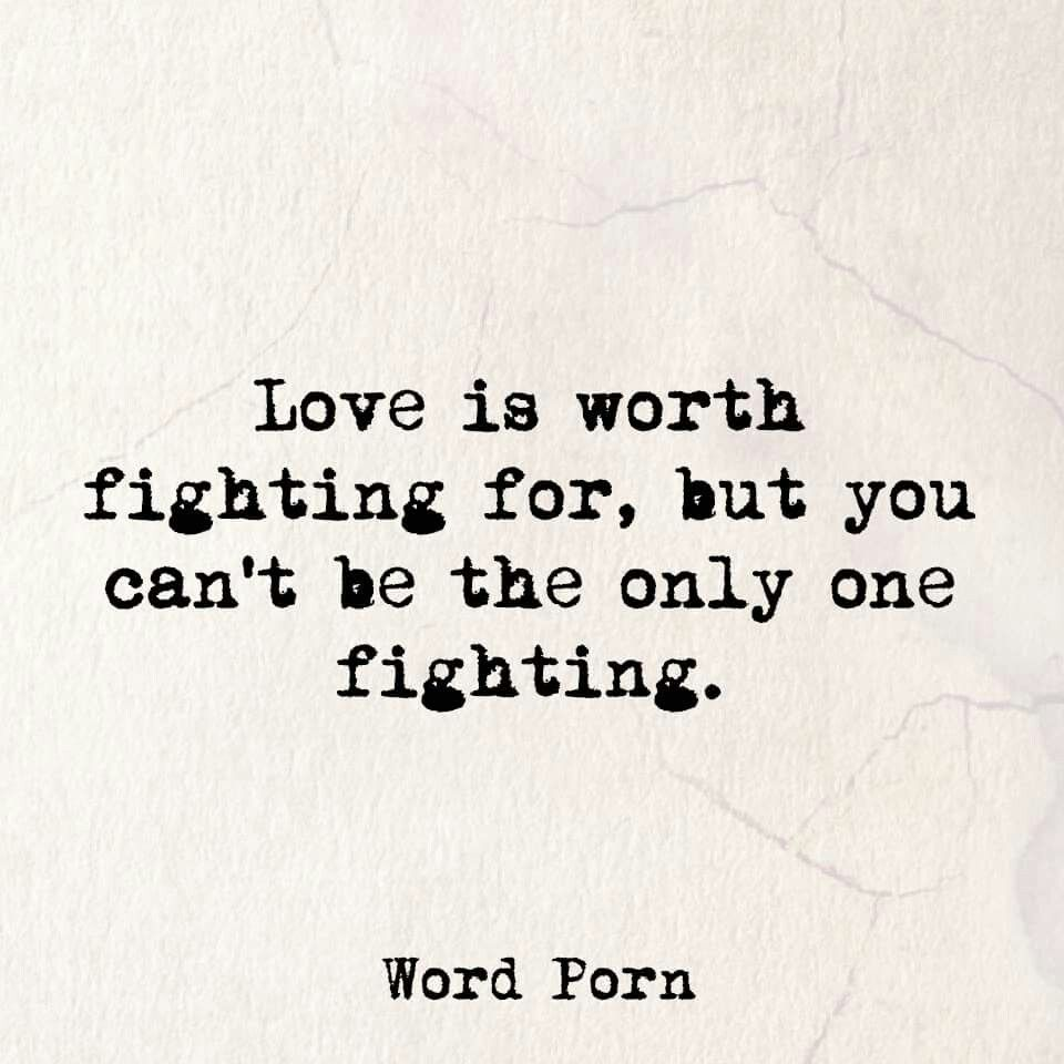 Quotes About Fighting For The One You Love Absolutelyyou Can Only Fight For So Long  Makes Me Happy