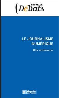 Le journalisme numérique / Alice Antheaume - http://bib.uclouvain.be/opac/ucl/fr/chamo/chamo%3A1916801?i=1
