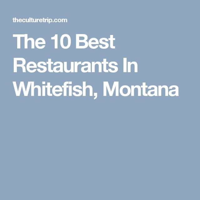 The 10 Best Restaurants In Whitefish Montana
