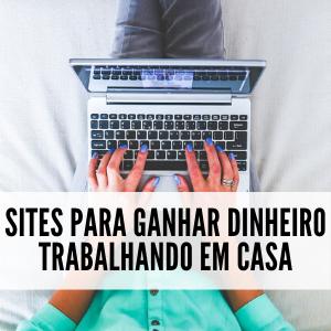3 Sites Para GANHAR DINHEIRO TRABALHANDO em CASA -...