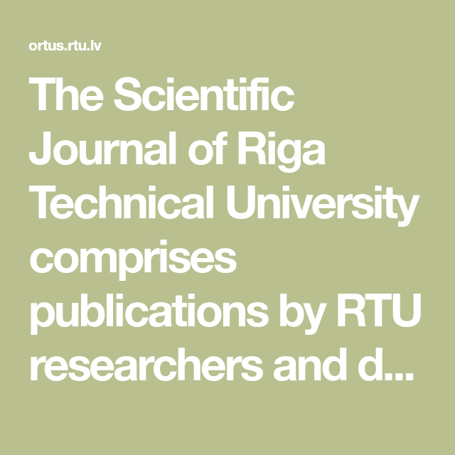 The Scientific Journal Of Riga Technical University Comprises Publications By Rtu Researchers And Doctoral S Scientific Journal Technical University Scientific