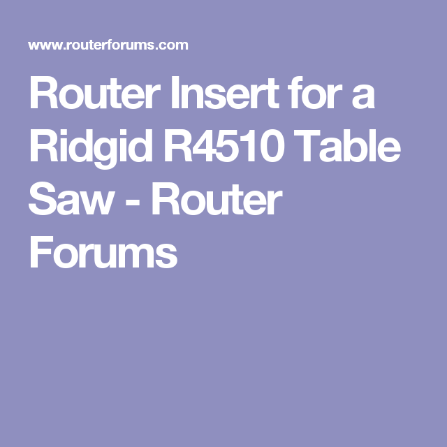 Router insert for a ridgid r4510 table saw router forums garage router insert for a ridgid r4510 table saw router forums keyboard keysfo Gallery