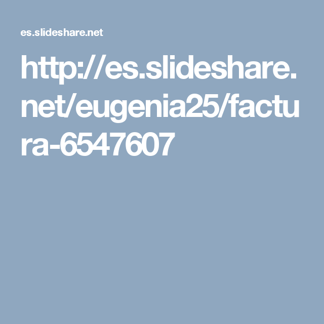 http://es.slideshare.net/eugenia25/factura-6547607