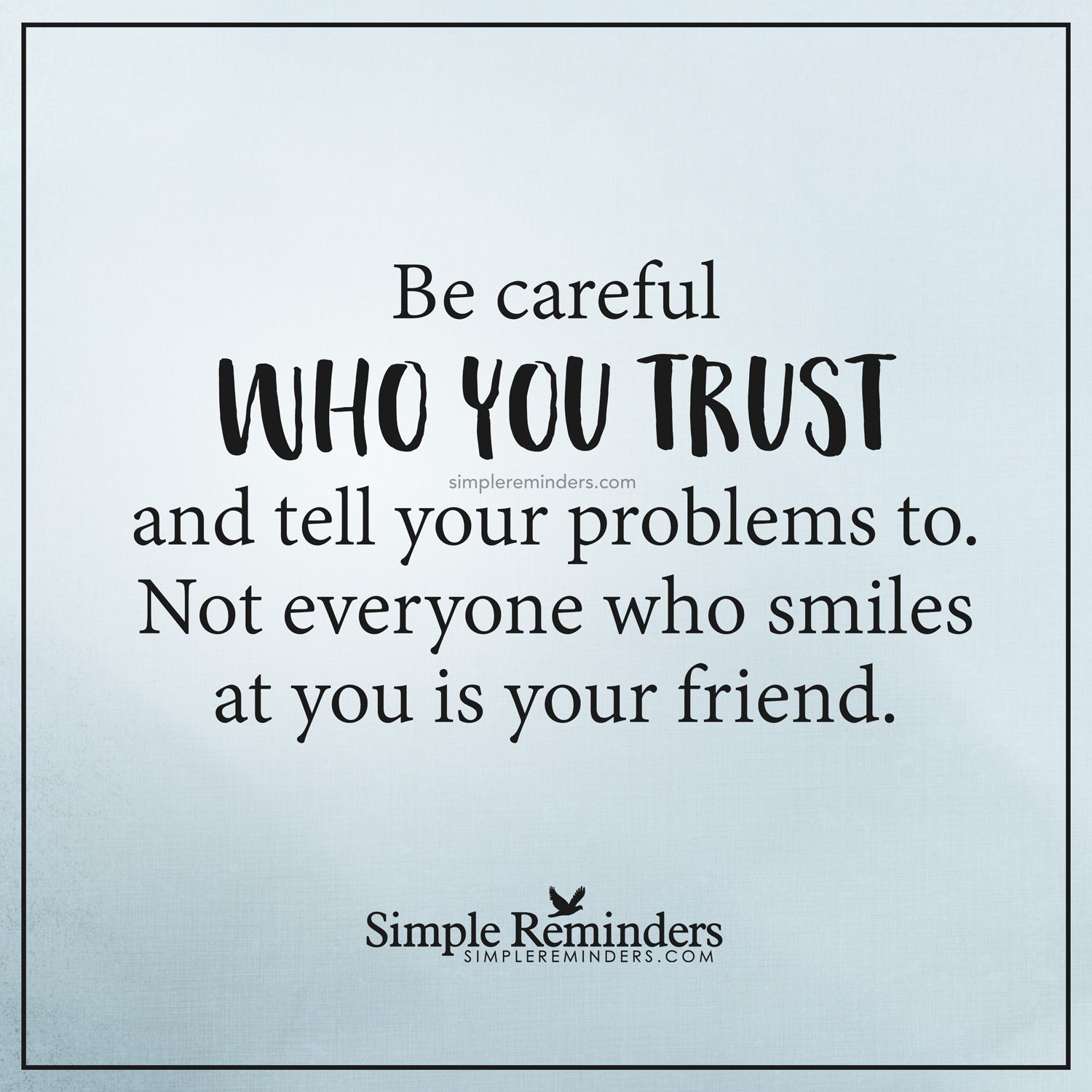 Be Careful Who You Trust Be Careful Who You Trust And Tell