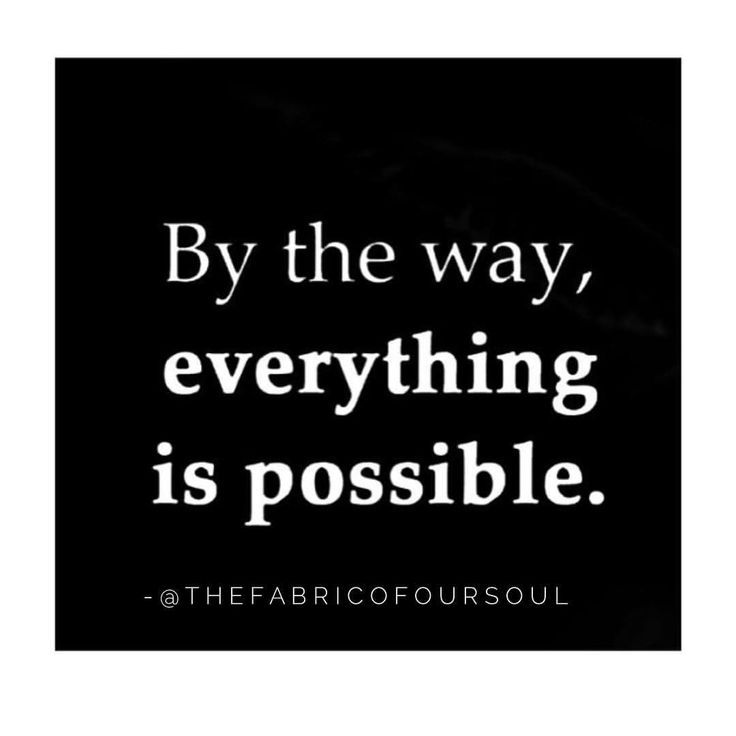Positive Everything Is Possible Quotes