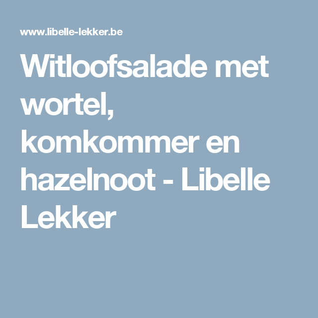 Witloofsalade met wortel, komkommer en hazelnoot - Libelle Lekker