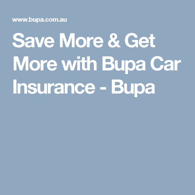 Save More Get More With Bupa Car Insurance Bupa Car