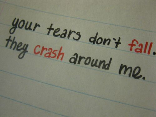 Your Tears Don T Fall They Crash Around Me Her Conscious Calls