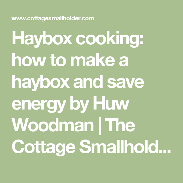 Haybox cooking: how to make a haybox and save energy by Huw Woodman  | The Cottage Smallholder