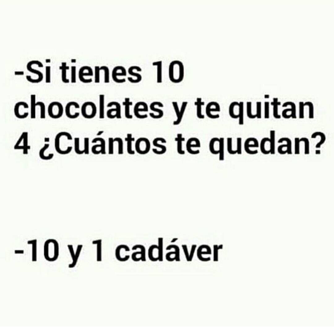 Si tienes 10 chocolates y te quitan 4 Frases GrasiosasFrases Tristes Frases DivertidasFrases IndirectasCitas CélebresVenganza FrasesChistes CortosAmor